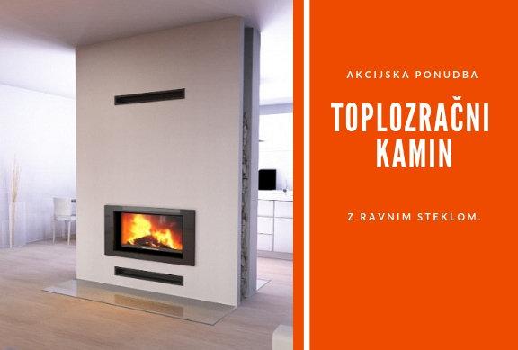 AKCIJSKA PONUDBA: toplozračni kamini s kaminskimi vložki z ravno zasteklitvijo, ki bodo v vaš dom prinesla prijetno toploto in ambient.